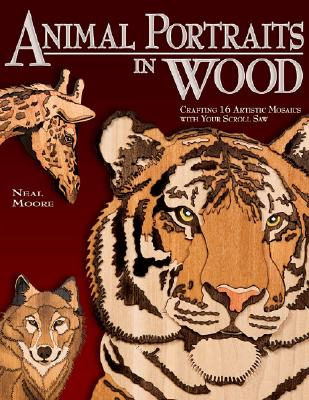 Animal Portraits in Wood By Moore, Neal